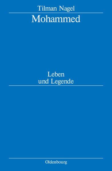 Mohammed - Leben und Legende als Buch von Tilman Nagel