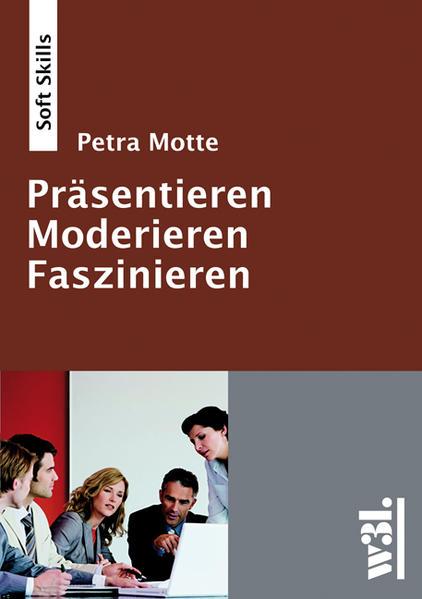 Präsentieren - Moderieren - Faszinieren als Buch von Petra Motte