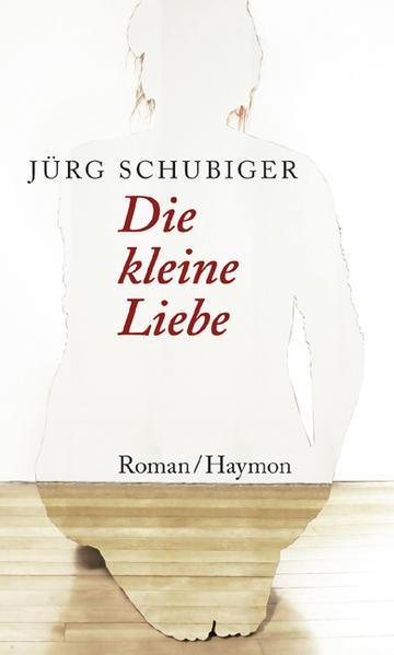 Die kleine Liebe als Buch von Jürg Schubiger