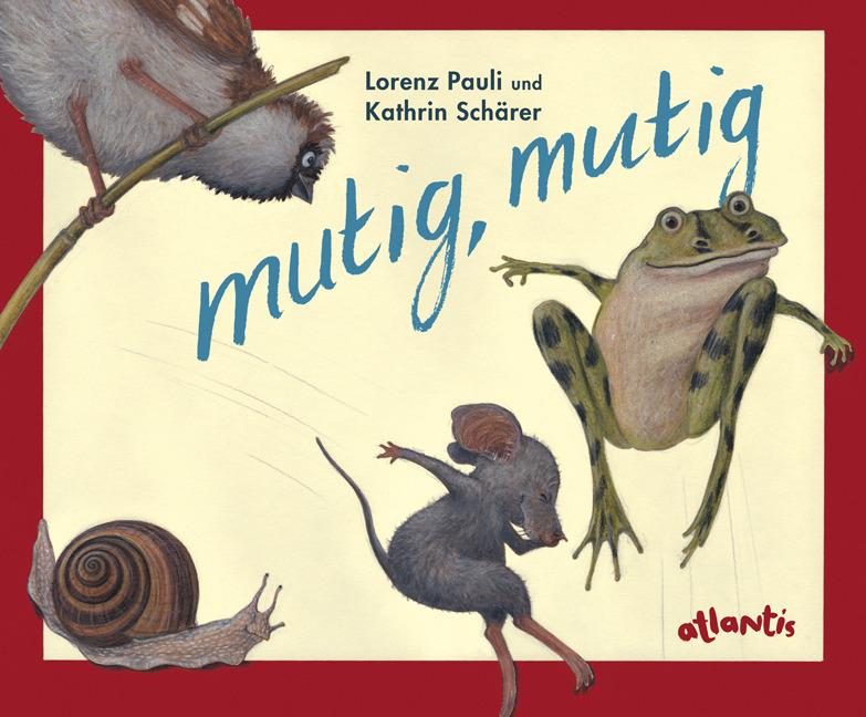 mutig, mutig - Miniformat als Buch von Lorenz Pauli, Kathrin Schärer