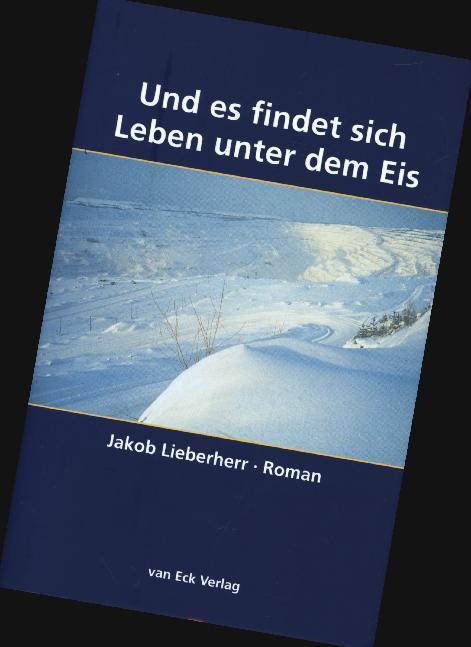 Und es findet sich Leben unter dem Eis als Buch von Jakob Lieberherr