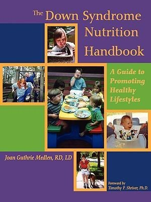 The Down Syndrome Nutrition Handbook: A Guide t...