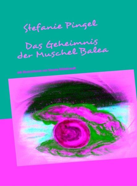 Das Geheimnis der Muschel Balea als Buch von Stefanie Pingel