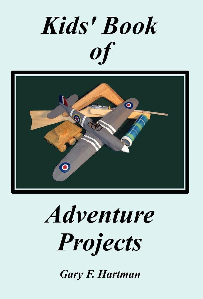 Kids Book of Adventure Projects als Buch von Gary F Hartman