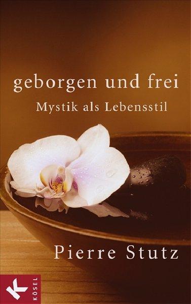 Geborgen und frei als Buch von Pierre Stutz