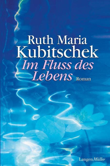 Im Fluss des Lebens als Buch von Ruth Maria Kubitschek