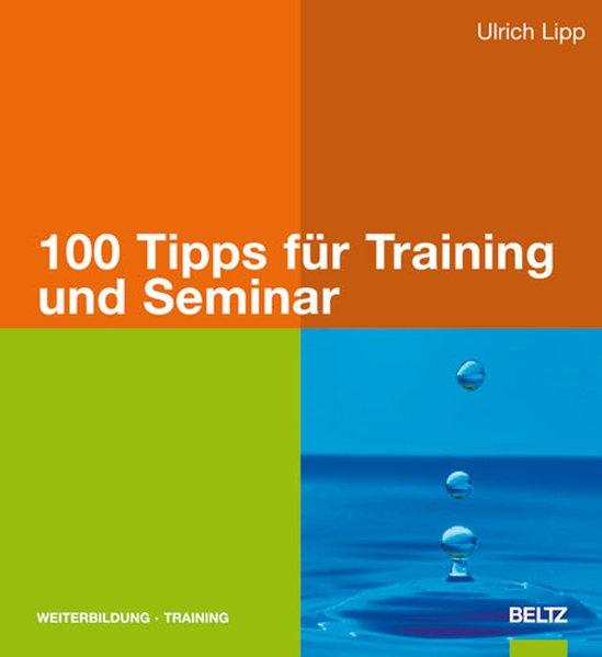 100 Tipps für Training und Seminar als Buch von Ulrich Lipp