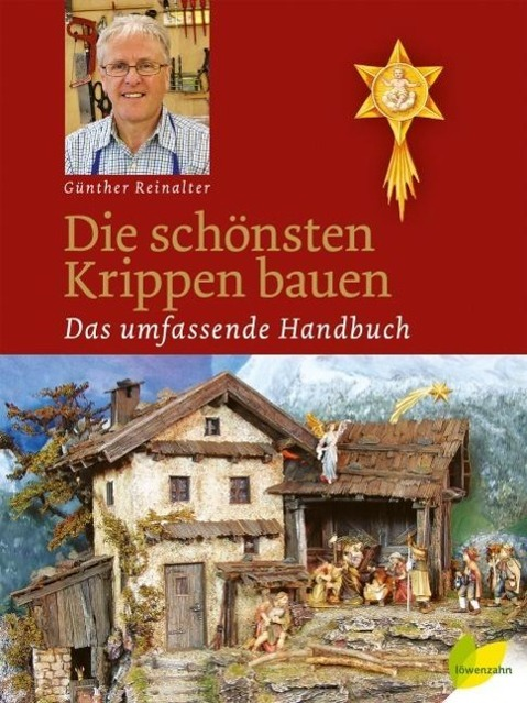 Die schönsten Krippen bauen als Buch von Günther Reinalter
