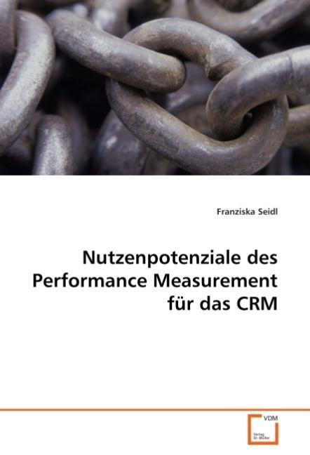 Nutzenpotenziale des Performance Measurement für das CRM als Buch von Franziska Seidl