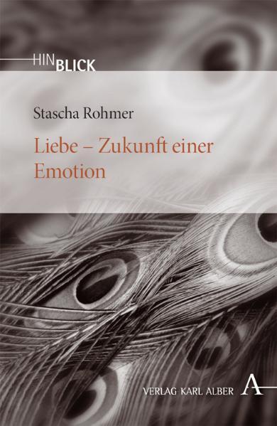 Liebe - Zukunft einer Emotion als Buch von Stascha Rohmer