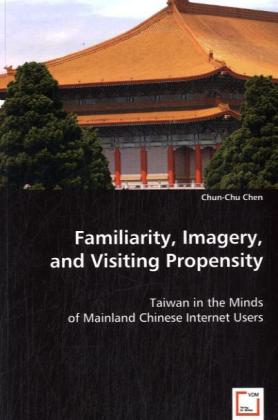 Familiarity Imagery and Visiting Propensity als Buch von Chun-Chu Chen