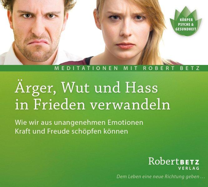 Ärger, Wut und Hass in Frieden verwandeln - Meditations-CD als Hörbuch CD von Robert T. Betz