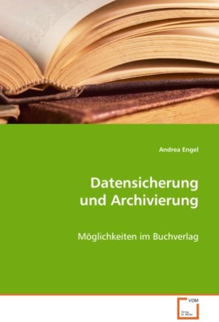 Datensicherung und Archivierung als Buch von Andrea Engel