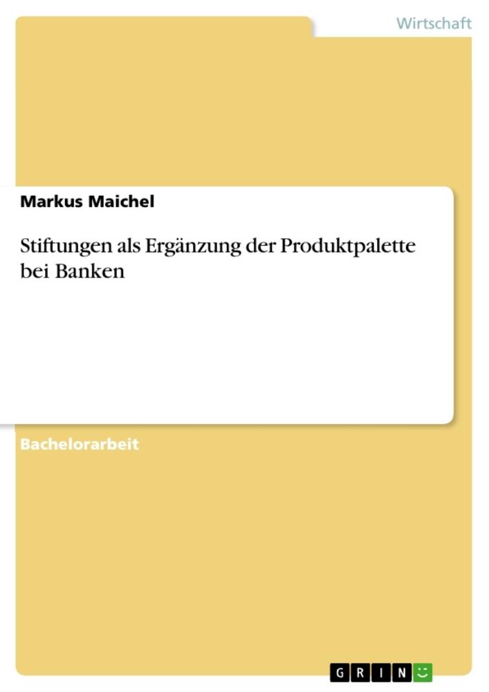 Stiftungen als Ergänzung der Produktpalette bei Banken als Buch von Markus Maichel