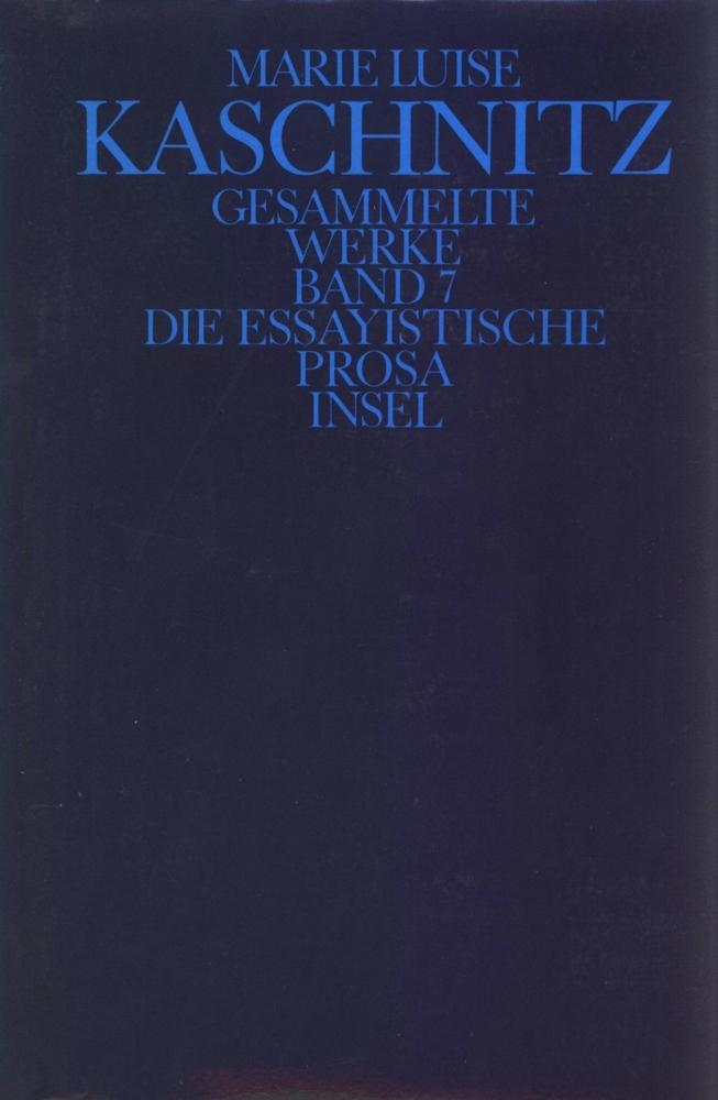 Die essayistische Prosa als Buch von Marie Luise Kaschnitz, Christian Büttrich, Norbert Miller
