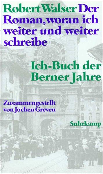 Der Roman, woran ich weiter und weiter schreibe als Buch von Robert Walser, Jochen Greven