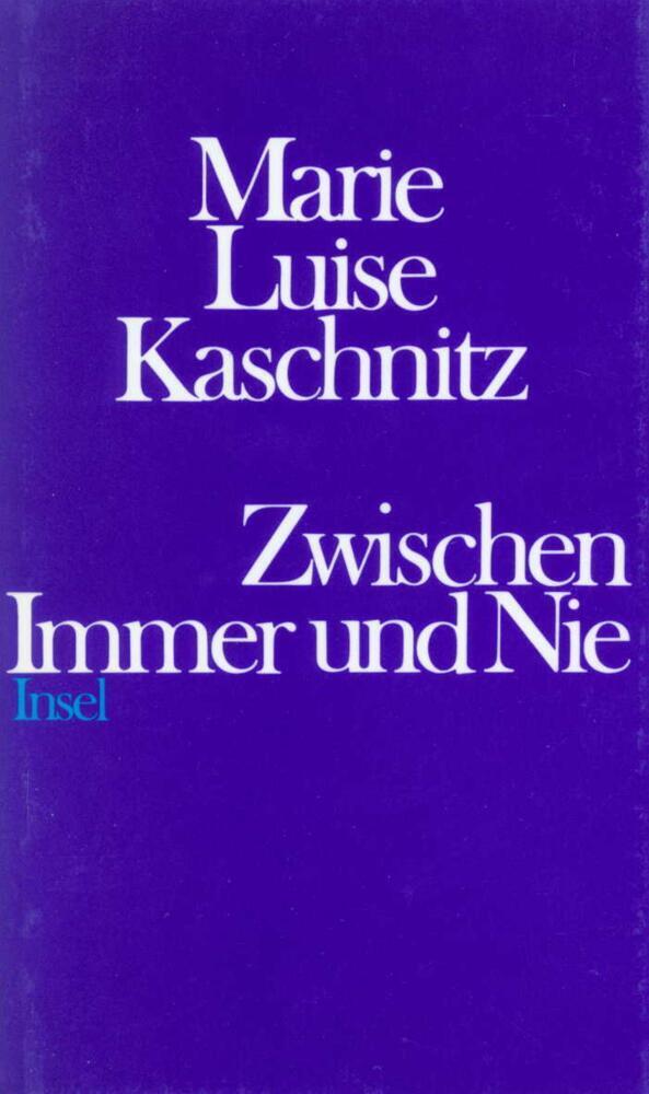 Zwischen Immer und Nie als Buch von Marie Luise Kaschnitz, Hans Bender