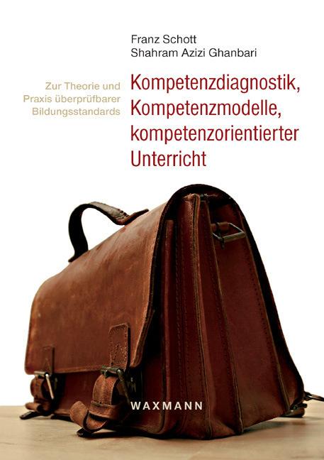 Kompetenzdiagnostik, Kompetenzmodelle, kompetenzorientierter Unterricht als Buch von Franz Schott, Shahram Azizi Ghanbar