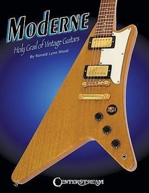 Moderne: Holy Grail of Vintage Guitars als Taschenbuch von Ronald Lynn Wood