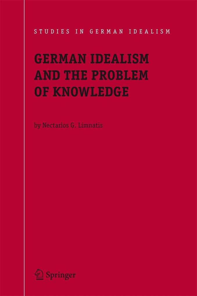 German Idealism and the Problem of Knowledge als Buch von Nectarios G. Limnatis