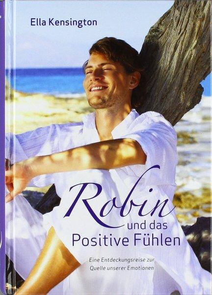 Robin und das Positive Fühlen als Buch von Ella Kensington