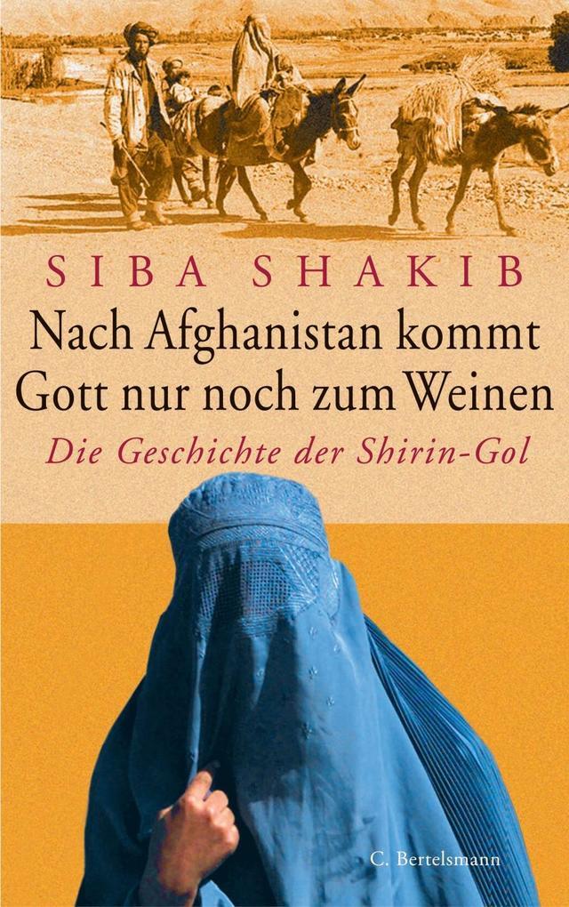 Nach Afghanistan kommt Gott nur noch zum Weinen als eBook von Siba Shakib