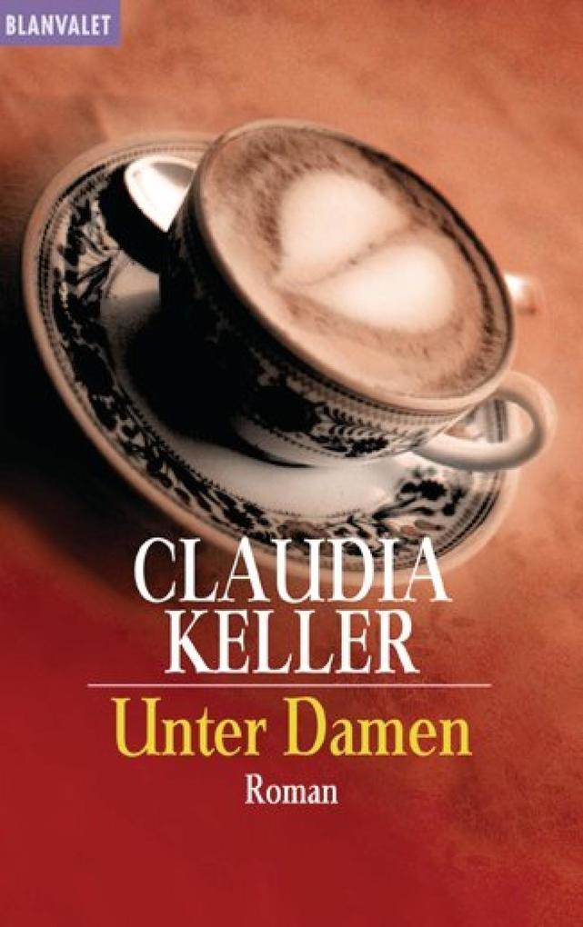 Unter Damen als eBook von Claudia Keller