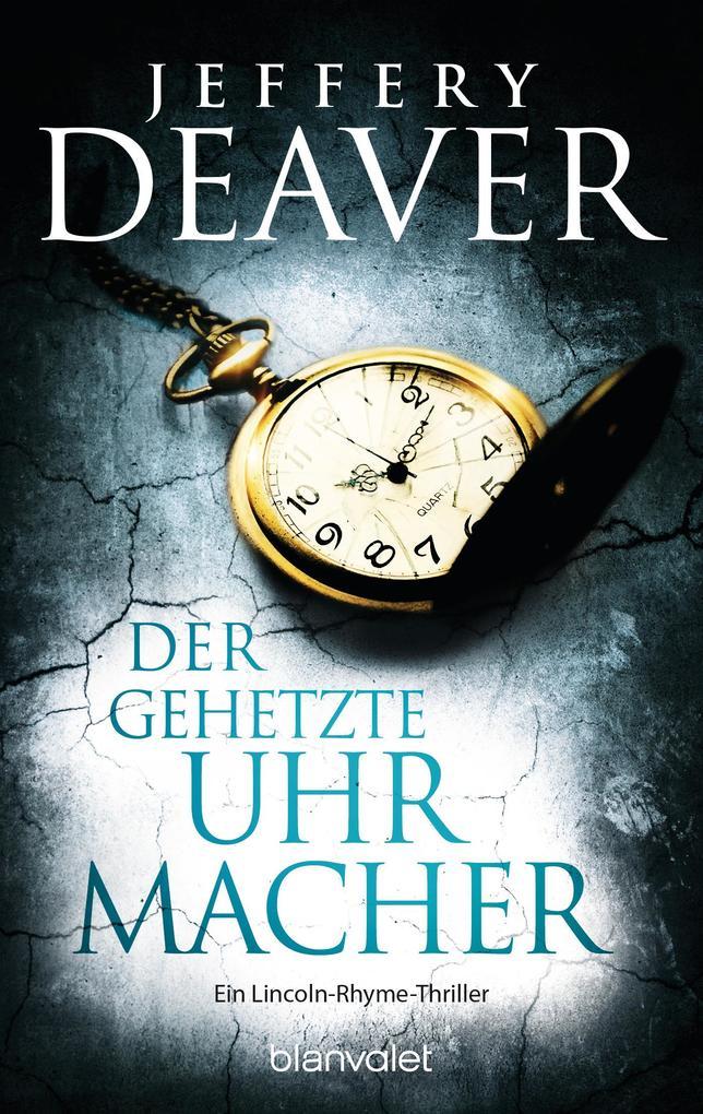 Der gehetzte Uhrmacher als eBook von Jeffery Deaver