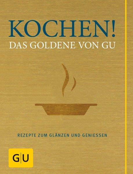 Kochen! Das Goldene von GU als Buch von