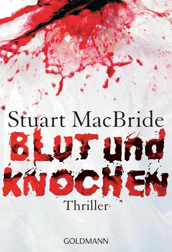 Blut und Knochen als Taschenbuch von Stuart MacBride