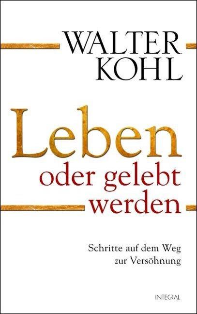 Leben oder gelebt werden als Buch von Walter Kohl