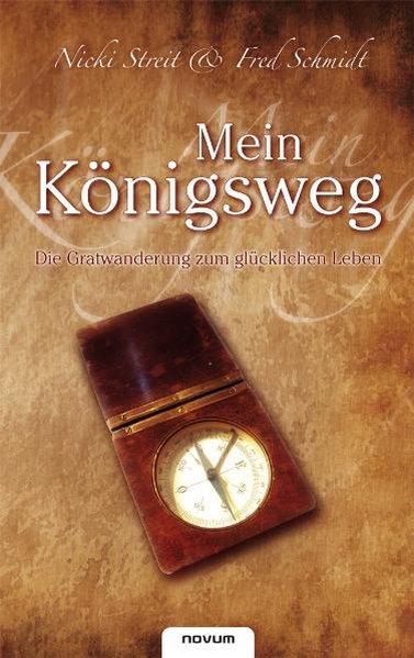 Mein Königsweg - Die Gratwanderung zum glücklichen Leben als Buch von Nicki Streit und Fred Schmidt