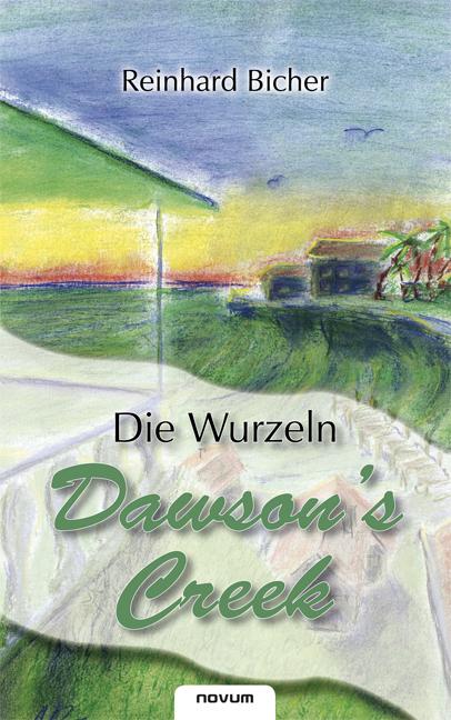 Dawson's Creek - Die Wurzeln als Buch von Reinhard Bicher