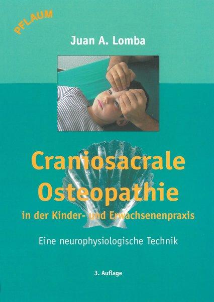 Craniosacrale Osteopathie in der Kinder- und Erwachsenenpraxis als Buch von Juan Antonio Lomba, Gisela Schröder