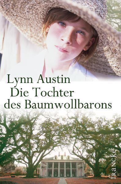 Die Tochter des Baumwollbarons. Südstaaten-Sage 01 als Buch von Lynn Austin