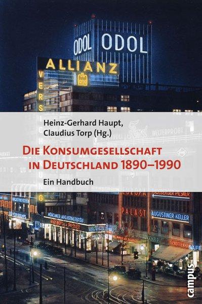 Die Konsumgesellschaft in Deutschland 1890-1990 als Buch von Hartmut Berghoff, Peter Borscheid, Gunilla Budde, Erica Car