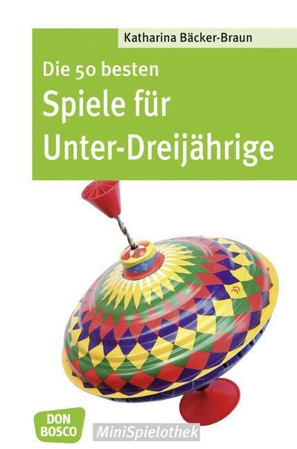 Die 50 besten Spiele für Unter-Dreijährige als Buch von Katharina Bäcker-Braun