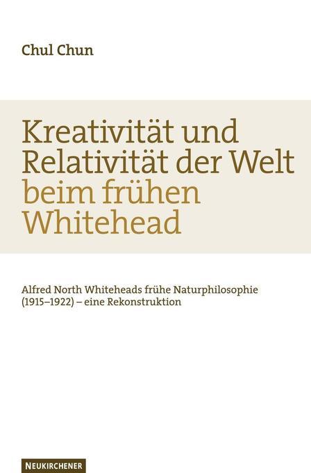 Kreativität und Relativität der Welt beim frühen Whitehead als Buch von Chul Chun