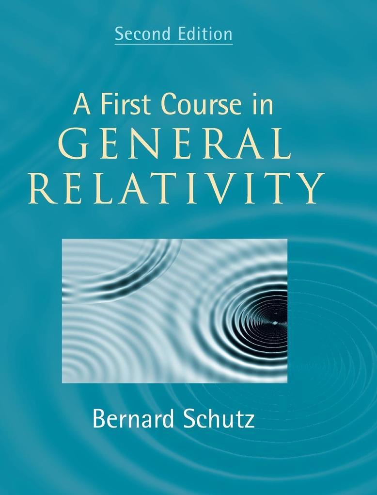 A First Course in General Relativity als Buch von Bernard Schutz
