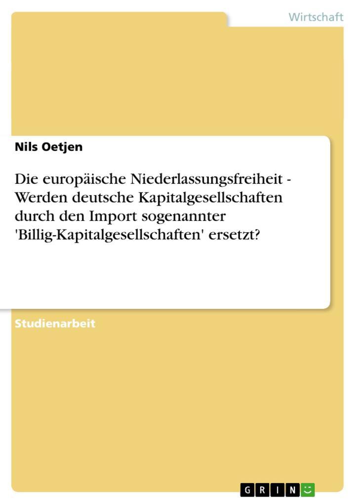 Die europäische Niederlassungsfreiheit - Werden deutsche Kapitalgesellschaften durch den Import sogenannter Billig-Kapitalgesellschaften ersetzt...