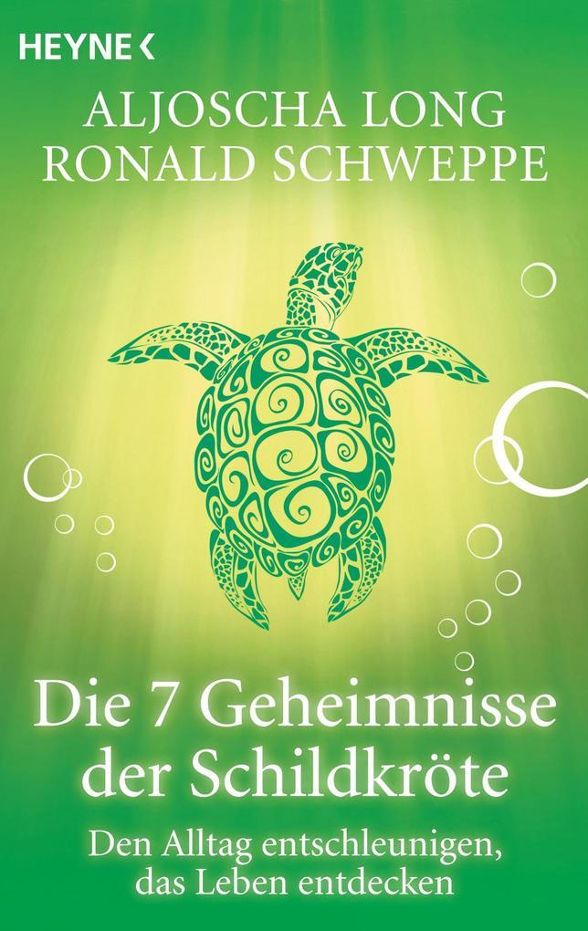 Die 7 Geheimnisse der Schildkröte als eBook von Aljoscha Long, Ronald Schweppe