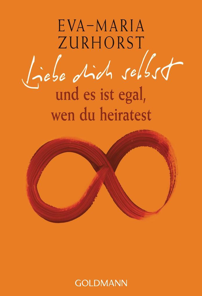 Liebe dich selbst als eBook von Eva-Maria Zurhorst