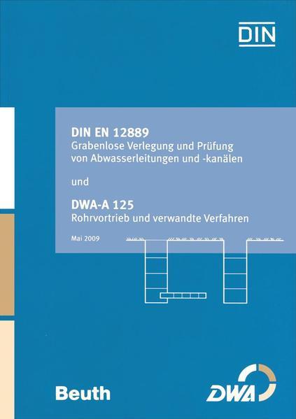 DIN EN 12889 Grabenlose Verlegung und Prüfung von Abwasserleitungen und -kanälen und DWA-A 125 Rohrvortrieb und verwandt