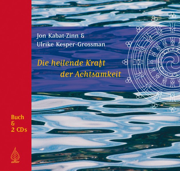 Die heilende Kraft der Achtsamkeit als Buch von Jon Kabat-Zinn, Ulrike Kesper-Grossman
