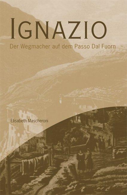 Ignazio, der Wegmacher auf dem Passo dal Fuorn als Buch von Elisabeth Mascheroni
