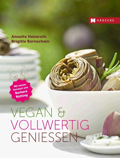 Vegan & vollwertig genießen als Buch von Annette Heimroth, Brigitte Bornschein