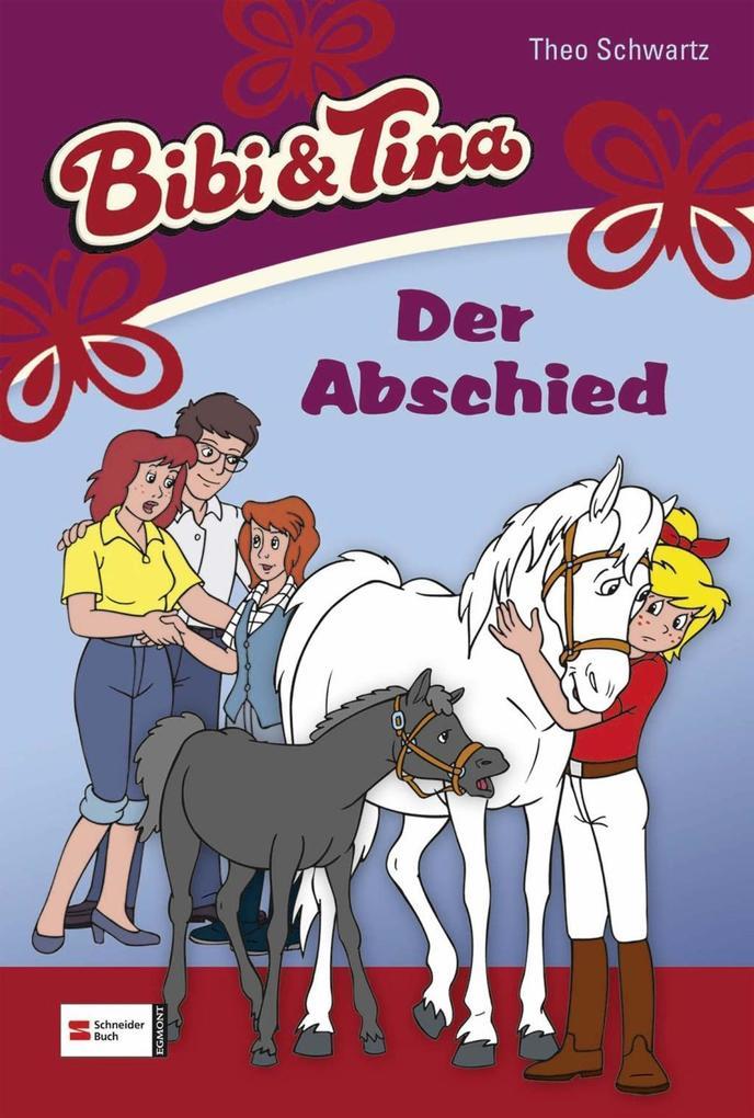 Bibi und Tina 06. Der Abschied als Buch von Theo Schwartz, Ulf Tiehm