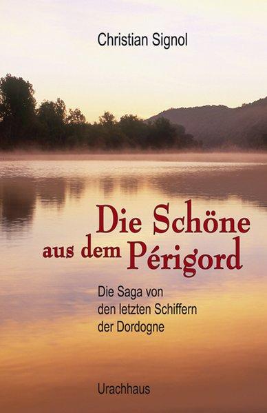 Die Schöne aus dem Périgord als Buch von Christian Signol