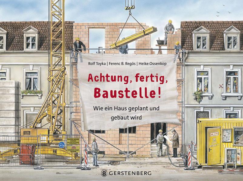 Achtung, fertig, Baustelle! als Buch von Rolf Toyka, Ferenc B. Regös, Heike Ossenkop
