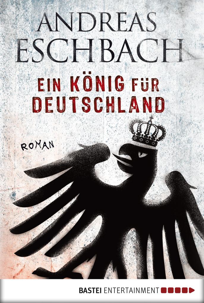 Ein König für Deutschland als eBook von Andreas Eschbach
